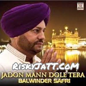 Download Jadon Mann Dole Tera Mp3 Songs By Baba Kulvinder Singh Ji and Balwinder Safri