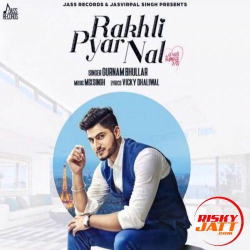 Rakhli Pyar Nal Gurnam Bhullar Mp3 Song Download