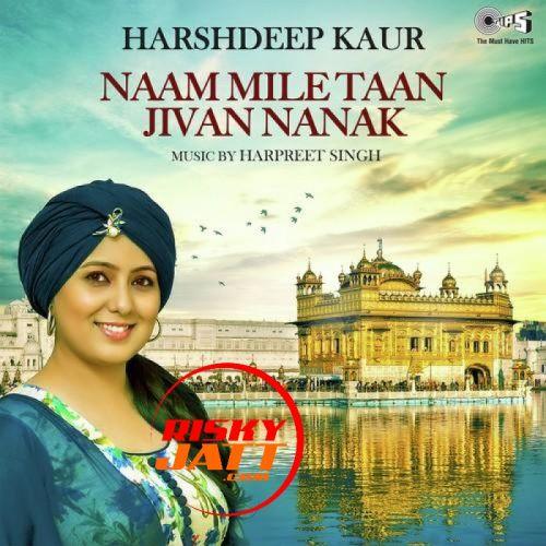 Naam Mile Taan Jivan Nanak Harshdeep Kaur Mp3 Song Download