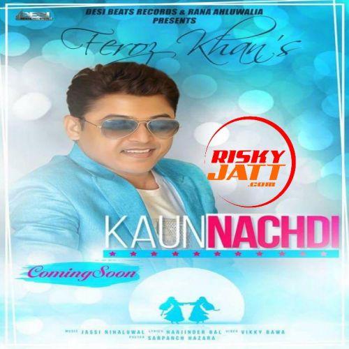 Kaun Nachdi Feroz Khan Mp3 Song Download