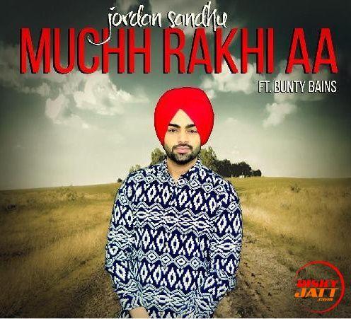 Muchh Rakhi Aa Jordan Sandhu Mp3 Song Download