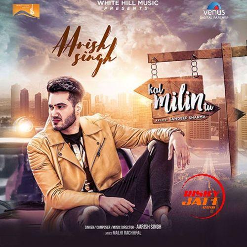 Kal Milin Tu Aarish Singh Mp3 Song Download