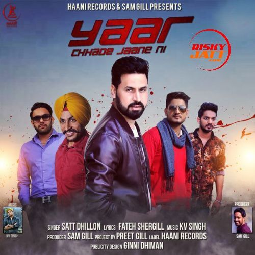 Yaar Chhade Jaane Ni Satt Dhillon Mp3 Song Download