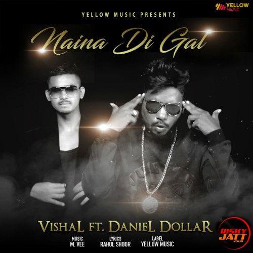 Naina Di Gal Vishal, Daniel Dollar Mp3 Song Download