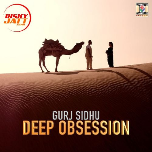 Deep Obsession Gurj Sidhu Mp3 Song Download