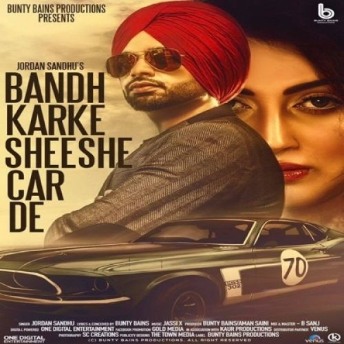 Bandh Karke Sheeshe Car De Jordan Sandhu Mp3 Song Download