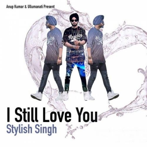 I Still Love You Stylish Singh Mp3 Song Download
