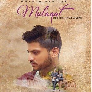 Mulaqat Gurnam Bhullar Mp3 Song Download