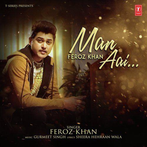 Man Aai Feroz Khan Mp3 Song Download