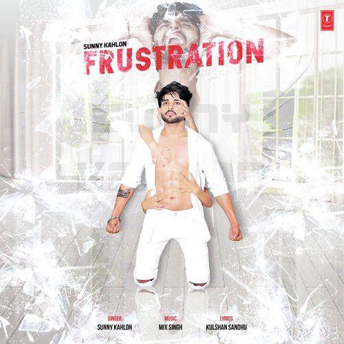 Frustration Sunny Kahlon, Kulshan Sandhu Mp3 Song Download