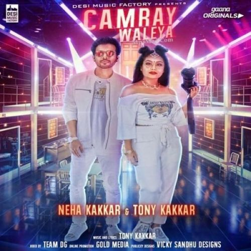 Camray Waleya Neha Kakkar, Tony Kakkar Mp3 Song Download
