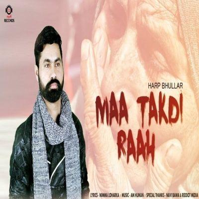 Maa Takdi Raah Harp Bhullar Mp3 Song Download