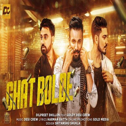 Ghat Bolde Dilpreet Dhillon, Goldy Desi Crew Mp3 Song Download