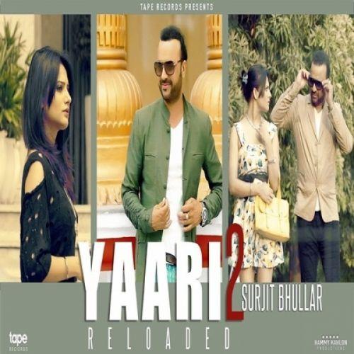 Yaari 2 Reloaded Surjit Bhullar Mp3 Song Download