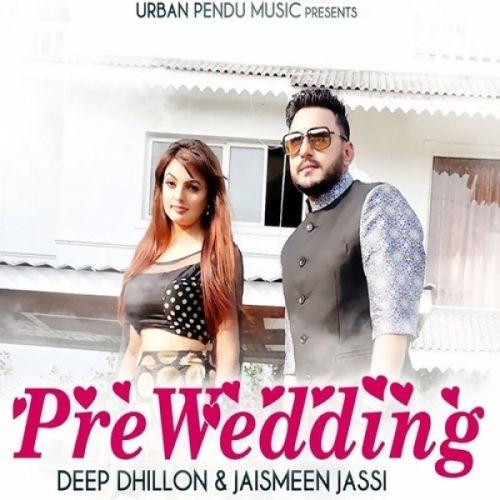 Pre Wedding Deep Dhillon, Jaismeen Jassi Mp3 Song Download