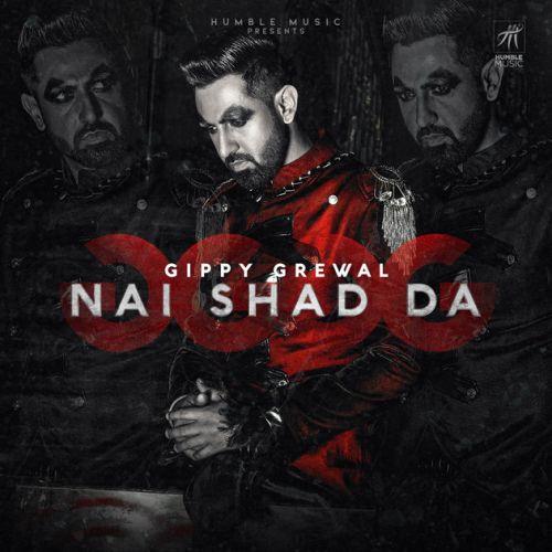 Nai Shad Da Gippy Grewal, Gurlej Akhtar Mp3 Song Download