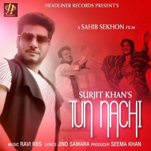 Tun Nachi Surjit Khan Mp3 Song Download
