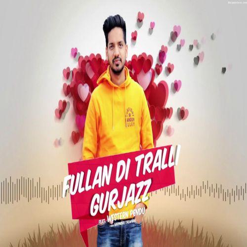 Fullan Di Tralli GurJazz Mp3 Song Download