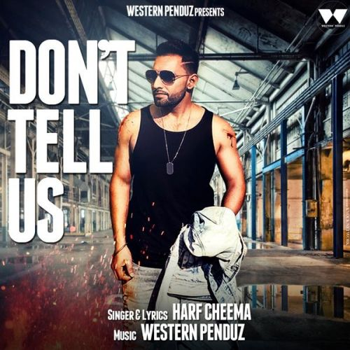 Dont Tell Us Harf Cheema Mp3 Song Download