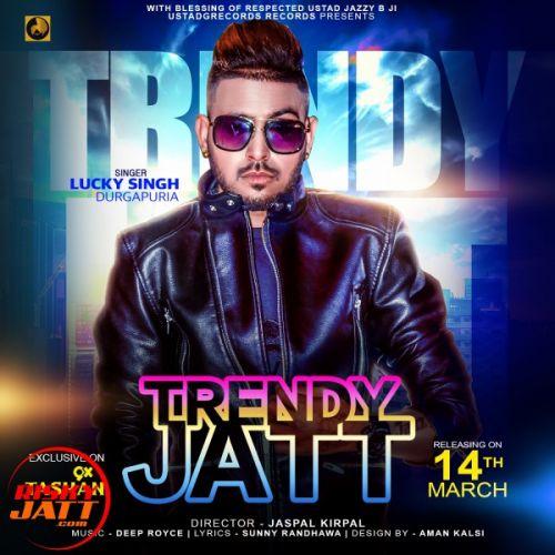 Trendy Jatt Lucky Singh Durgapuria Mp3 Song Download