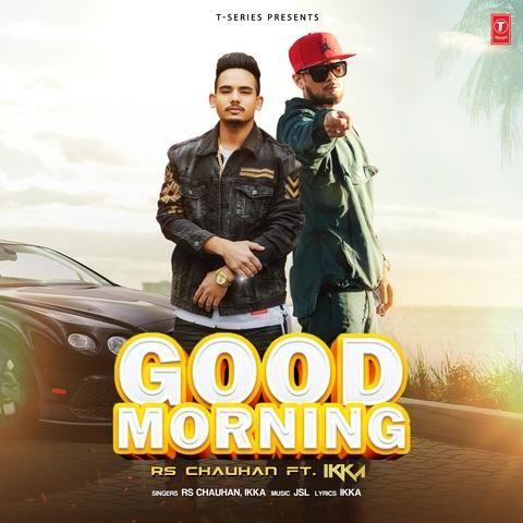 Good Morning Rs Chauhan, Ikka Mp3 Song Download