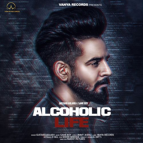 Alcoholic Life Gustakh Aulakh Mp3 Song Download