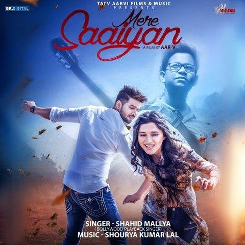 Mere Saaiyan Shahid Mallya Mp3 Song Download