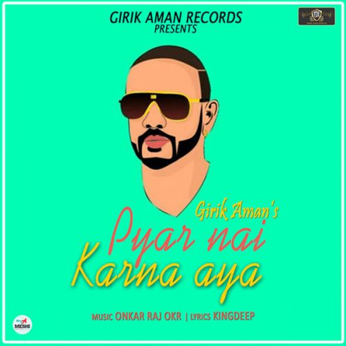 Pyar Nai Karna Aya Girik Aman Mp3 Song Download