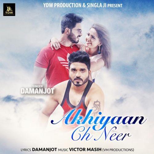 Akhiyaan Ch Neer Damanjot Mp3 Song Download