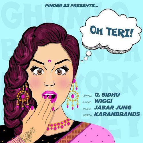 Oh Teri Ft Wiggi G Sidhu Mp3 Song Download