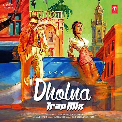 Dholna Trap Mix Taz Stereo Nation, JSL Singh Mp3 Song Download