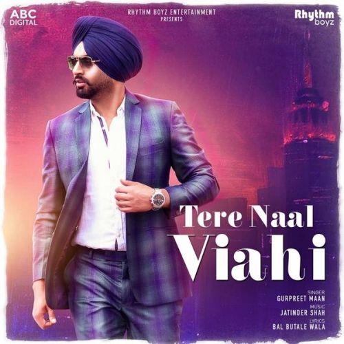 Tere Naal Viahi Gurpreet Maan Mp3 Song Download