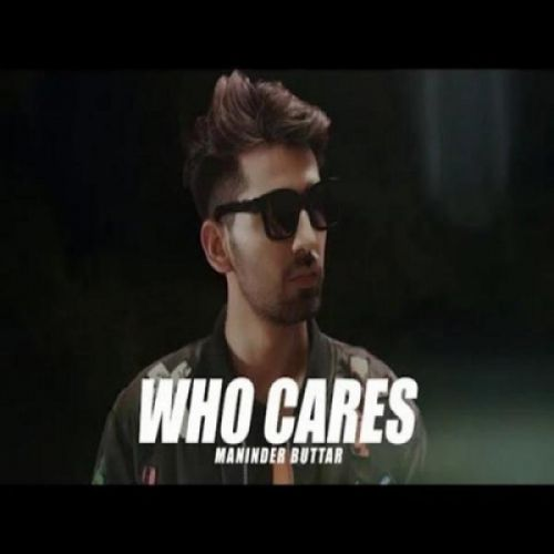 Who Cares Maninder Buttar Mp3 Song Download