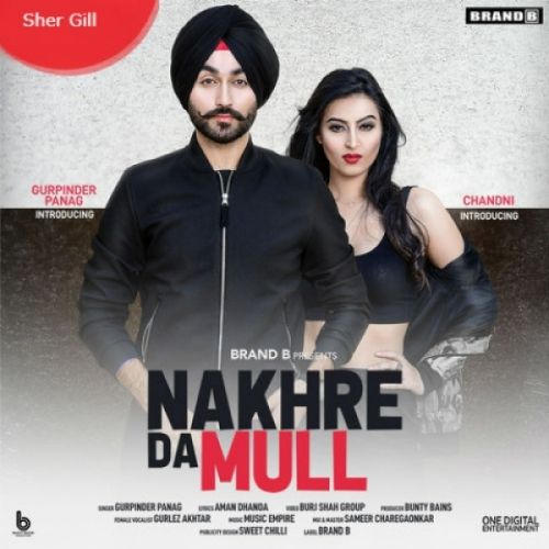 Nakhre Da Mull Gurpinder Panag, Gurlez Akhtar Mp3 Song Download