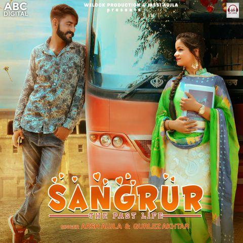 Sangrur The Past Life Gurlez Akhtar, Arsh Aujla Mp3 Song Download