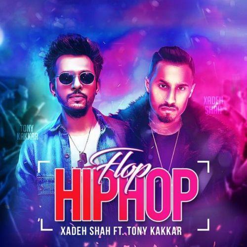 Flop Hip Hop Xadeh Shah, Tony Kakkar Mp3 Song Download