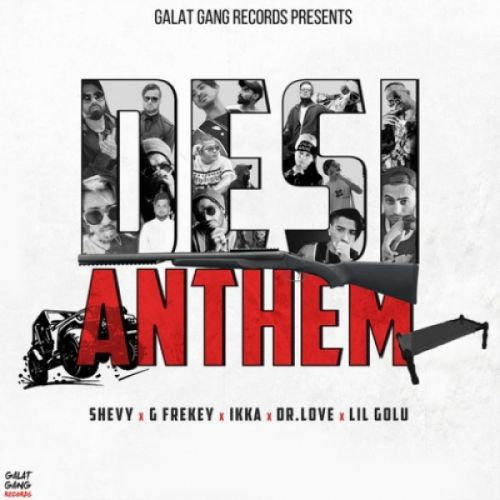 Desi Anthem Ikka, Lil Gold, Shevy, G frekey, Dr Love Mp3 Song Download