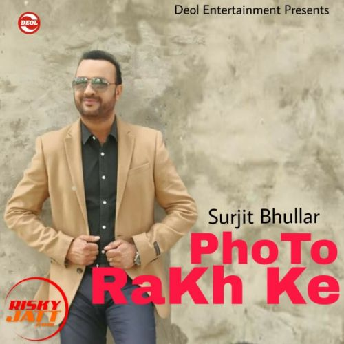 Photo Rakh Ke Surjit Bhullar Mp3 Song Download