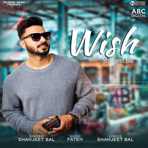 Wish Shahjeet Bal Mp3 Song Download