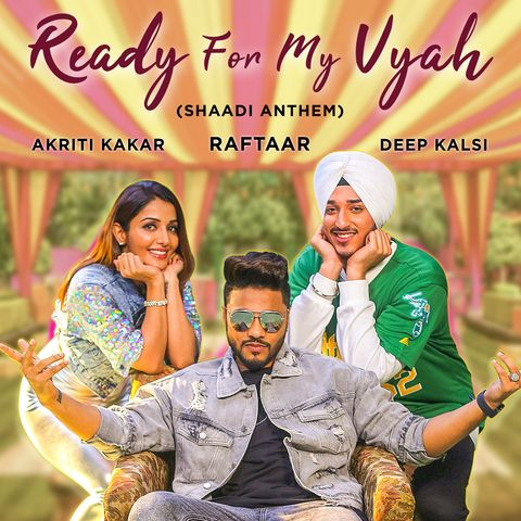 Ready For My Vyah Akriti Kakar, Raftaar, Deep Kalsi Mp3 Song Download
