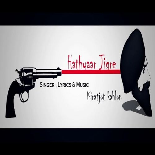 Hathyaar Jigre Kiratjot Kahlon mp3 song download, Hathyaar Jigre Kiratjot Kahlon full album mp3 song
