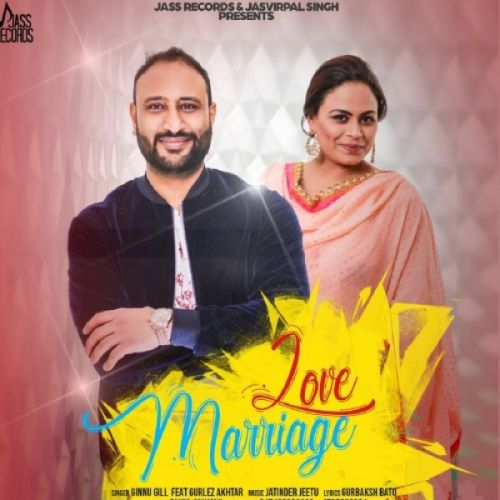 Love Marriage Ginnu Gill, Gurlez Akhtar Mp3 Song Download