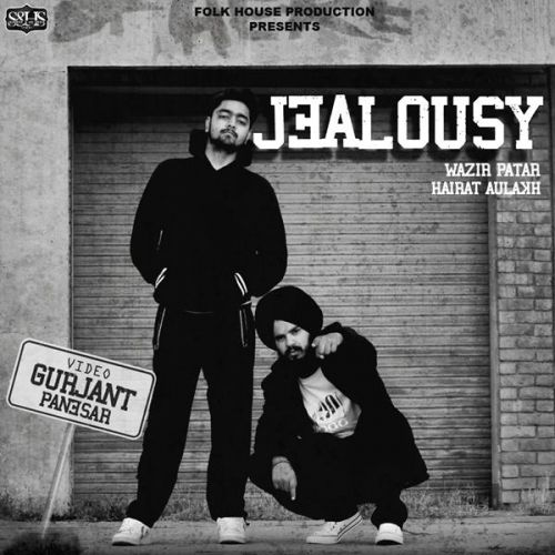 Jealousy Hairat Aulakh, Wazir Patar Mp3 Song Download