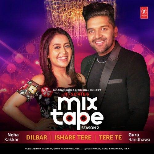 Dilbar-Ishare Tere-Tere Te (T-Series Mixtape Season 2) Guru Randhawa, Neha Kakkar Mp3 Song Download