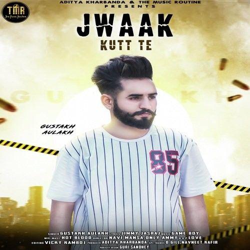 Jwaak Kutt Te Gustakh Aulakh Mp3 Song Download