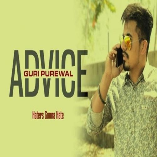 Advice (Hatters Gonna Hate) Guri Purewal Mp3 Song Download