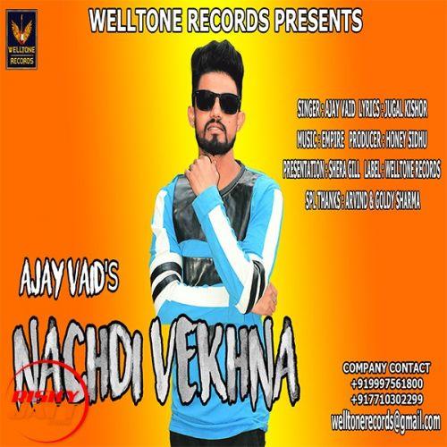 Nachdi Vekhna Ajay Vaid Mp3 Song Download