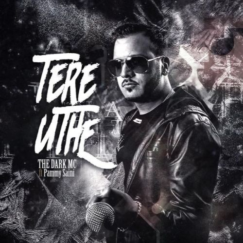 Tere Uthe The Dark MC, Pammy Saini Mp3 Song Download