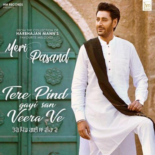 Tere Pind Gayi San Veera Ve Harbhajan Mann Mp3 Song Download