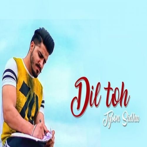 Dil Toh Tyson Sidhu Mp3 Song Download
